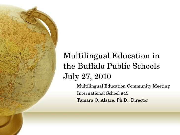 Multilingual Education in the Buffalo Public Schools July 27, 2010 Multilingual Education Community Meeting International ...