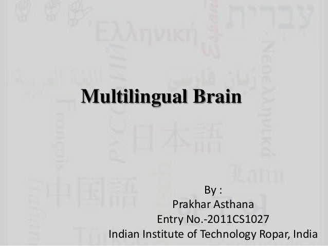 Multilingual BrainBy :Prakhar AsthanaEntry No.-2011CS1027Indian Institute of Technology Ropar, India