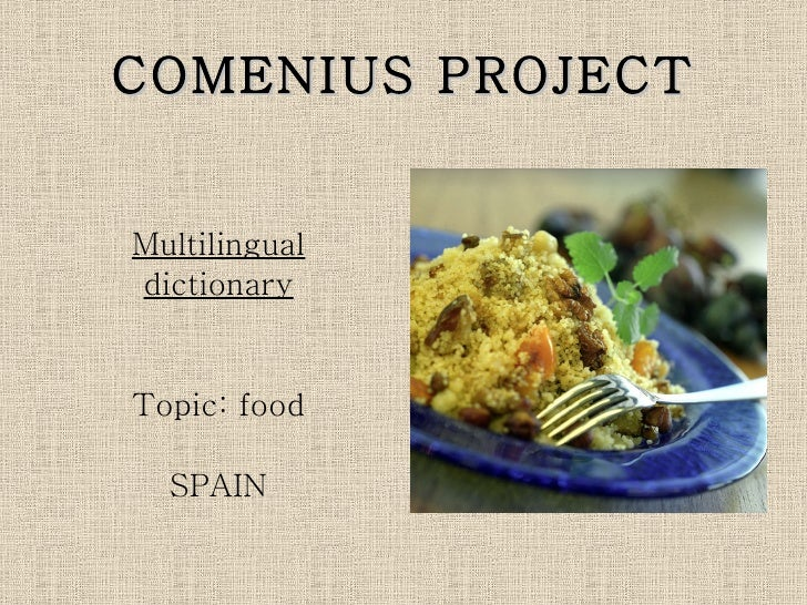 COMENIUS PROJECT   Multilingual dictionary   Topic: food    SPAIN