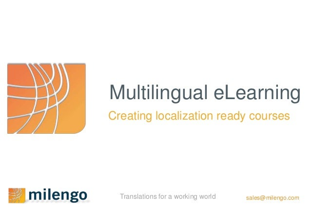 Multilingual eLearningCreating localization ready courses  Translations for a working world   sales@milengo.com
