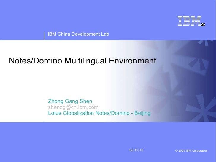 Notes/Domino Multilingual Environment Zhong Gang Shen [email_address] Lotus Globalization Notes/Domino - Beijing
