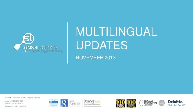 MULTILINGUAL UPDATES NOVEMBER 2013  © Search Laboratory Ltd 2014. All rights reserved. Leeds: +44 113 212 1211 London: +44...