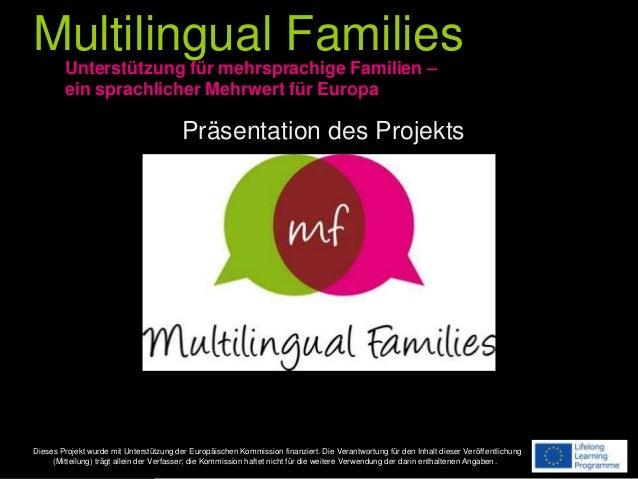 Multilingual Families Dieses Projekt wurde mit Unterstützung der Europäischen Kommission finanziert. Die Verantwortung für...