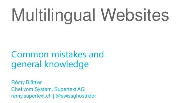 Multilingual WebsitesRémy BlättlerChef vom System, Supertext AGremy.supertext.ch | @swissghostriderCommon mistakes andgene...