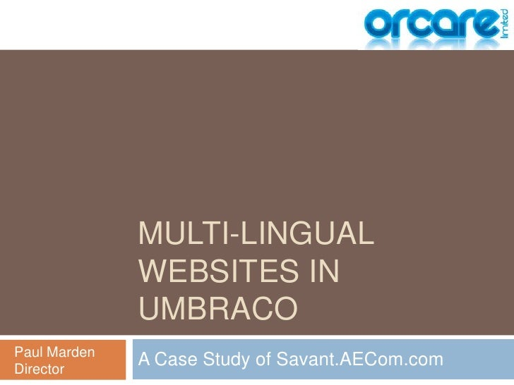 Multi-lingual Websites in Umbraco<br />A Case Study of Savant.AECom.com<br />Paul Marden<br />Director<br />