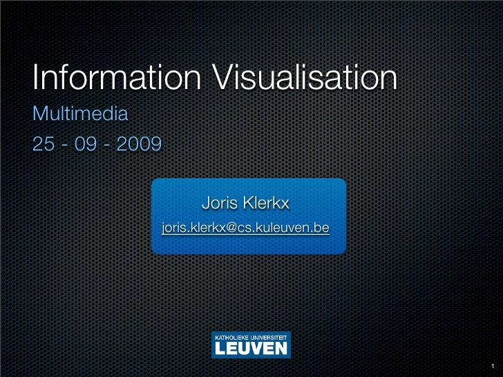 Information Visualisation Multimedia 25 - 09 - 2009                     Joris Klerkx              joris.klerkx@cs.kuleuven...