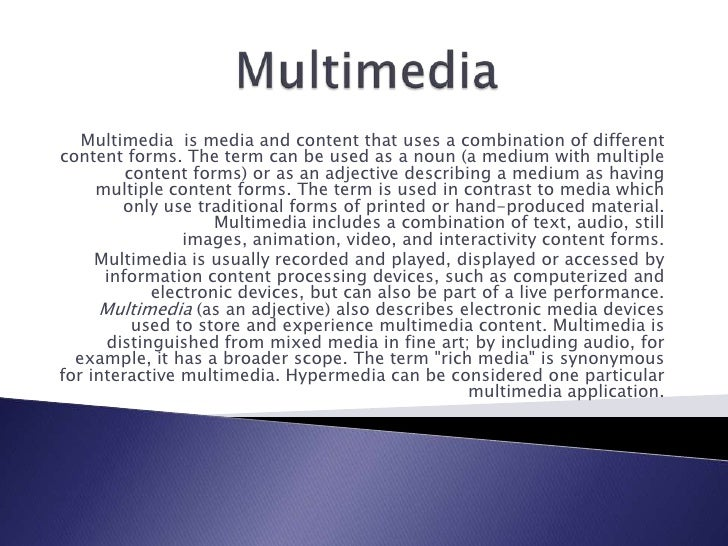 Multimedia <br />Multimedia  is media and content that uses a combination of different content forms. The term can be used...