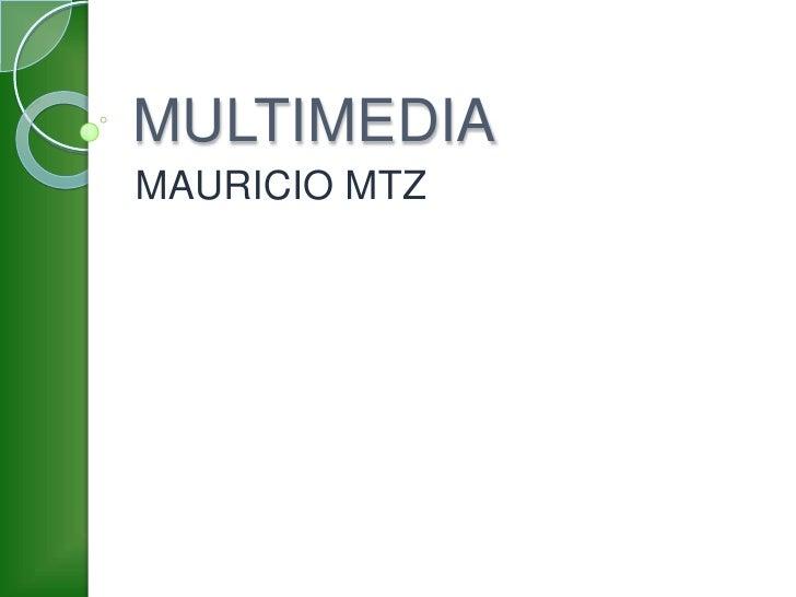MULTIMEDIA<br />MAURICIO MTZ<br />