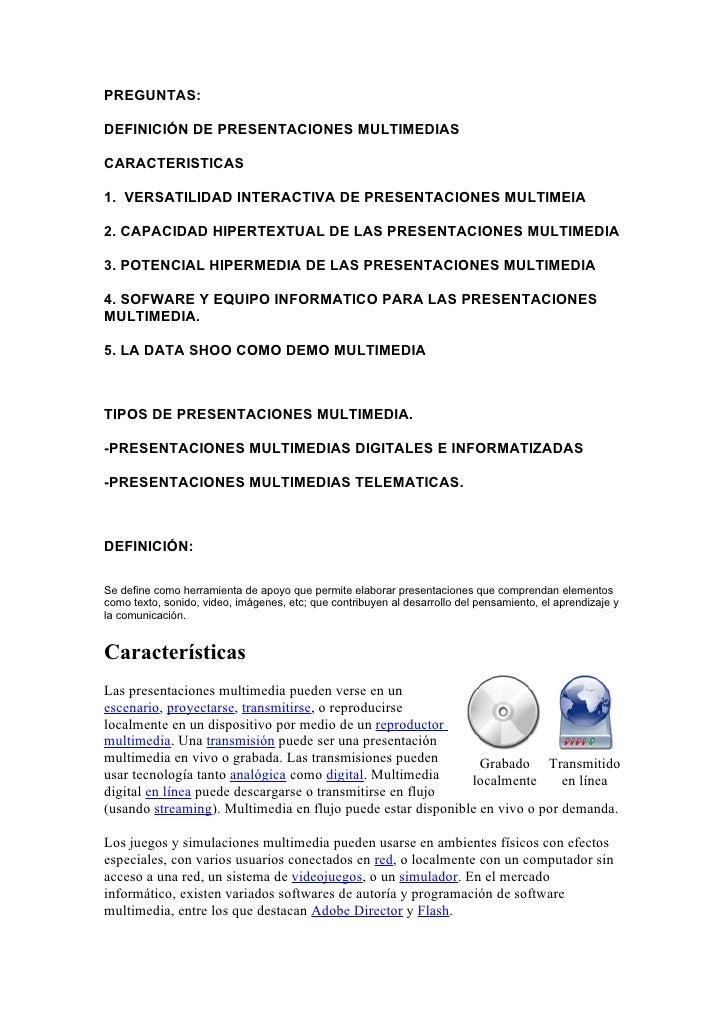 PREGUNTAS:  DEFINICIÓN DE PRESENTACIONES MULTIMEDIAS  CARACTERISTICAS  1. VERSATILIDAD INTERACTIVA DE PRESENTACIONES MULTI...