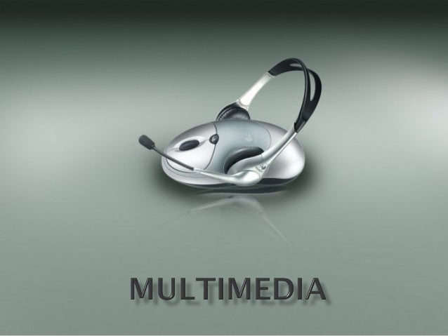  El término multimedia se utiliza para referirse a cualquier objeto o sistema que utiliza múltiples medios de expresión (...