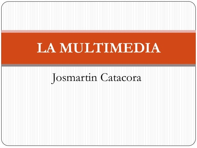 Josmartin Catacora LA MULTIMEDIA