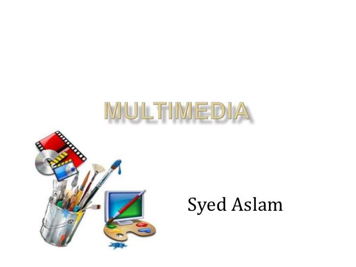 Multimedia<br />Syed Aslam<br />