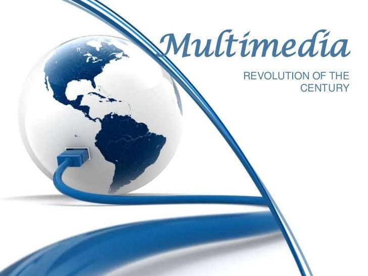 Multimedia<br />REVOLUTION OF THE CENTURY<br />