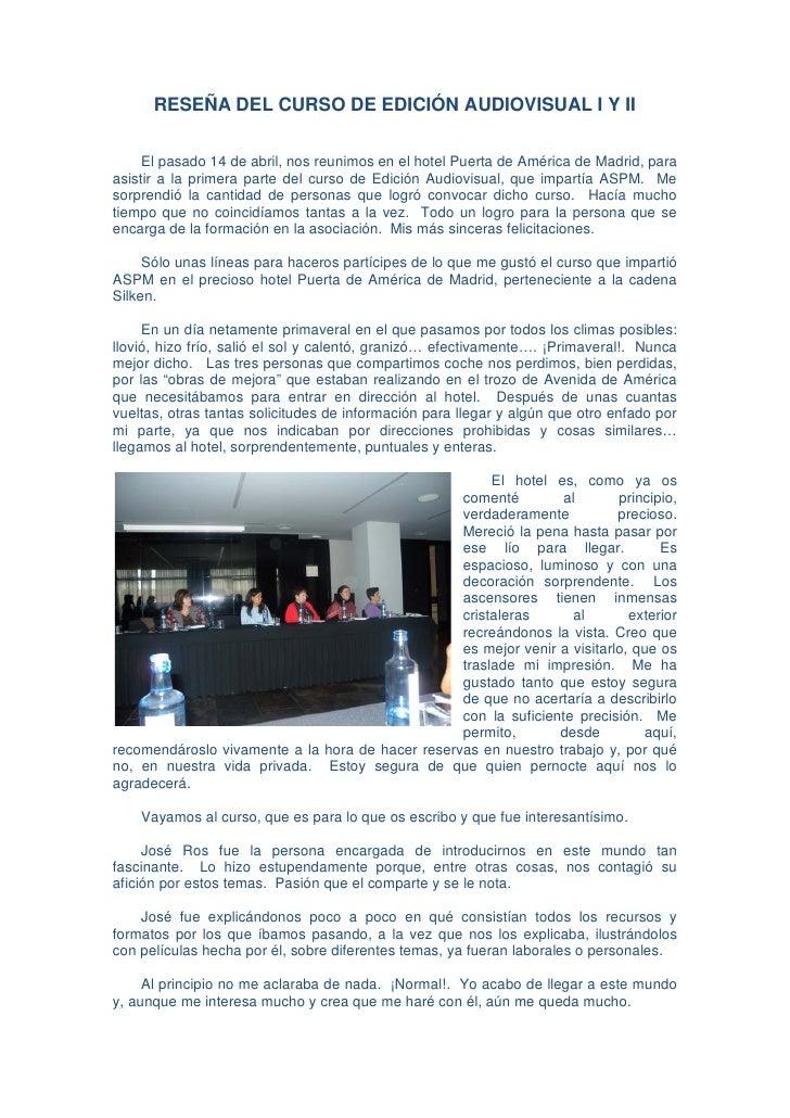 RESEÑA DEL CURSO DE EDICIÓN AUDIOVISUAL I Y II     El pasado 14 de abril, nos reunimos en el hotel Puerta de América de Ma...