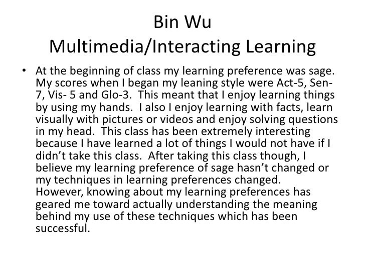 Bin Wu     Multimedia/Interacting Learning• At the beginning of class my learning preference was sage.  My scores when I b...