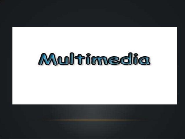¿Qué Es Multimedia?Es un medio de trasmisión de información utilizando Animación Video Texto Imagen Sonido.Permite almacen...