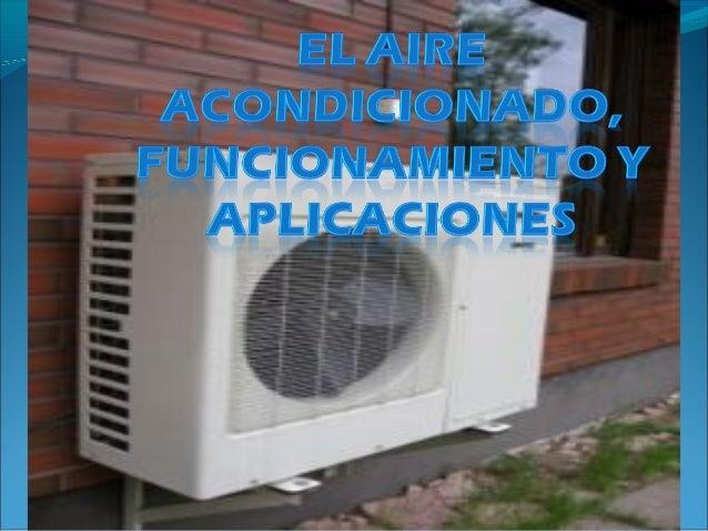 ¿Qué es el AireAcondicionAdo ?  Es un proceso de tratamiento del aire que  permite modificar ciertas características del  ...