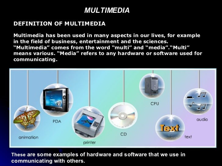 MULTIMEDIA  DEFINITION OF MULTIMEDIA Multimedia has been used in many aspects in our lives, for example in the field of bu...