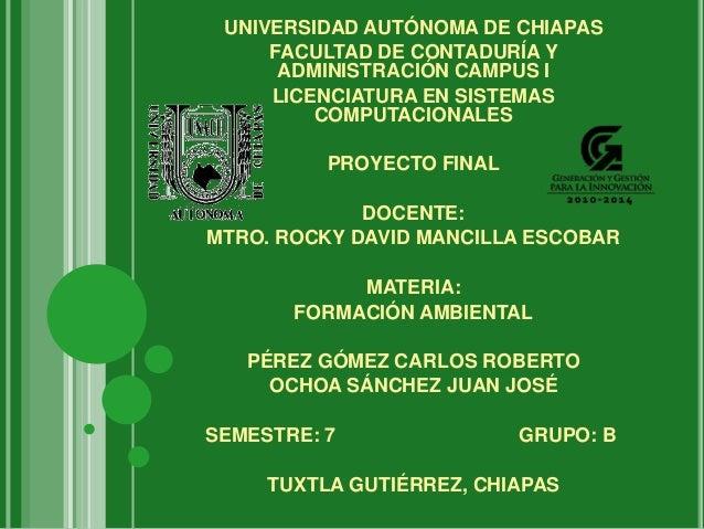 UNIVERSIDAD AUTÓNOMA DE CHIAPASFACULTAD DE CONTADURÍA YADMINISTRACIÓN CAMPUS ILICENCIATURA EN SISTEMASCOMPUTACIONALESPROYE...