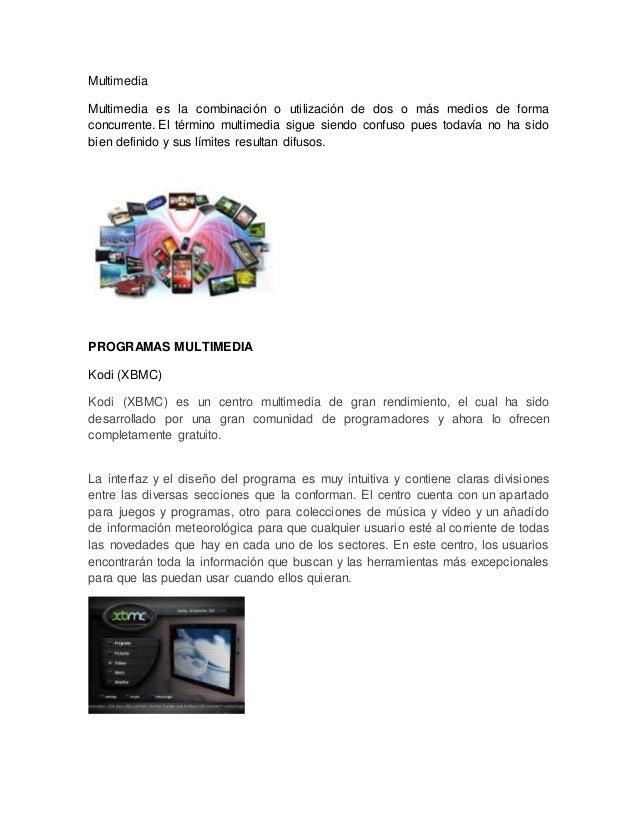 Multimedia Multimedia es la combinación o utilización de dos o más medios de forma concurrente. El término multimedia sigu...