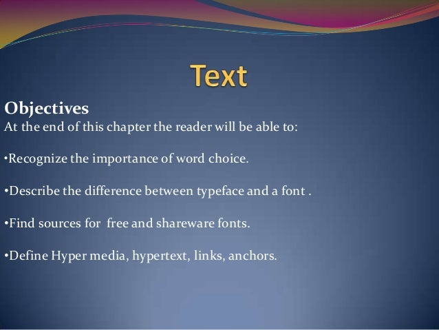 Objectives At the end of this chapter the reader will be able to: •Recognize the importance of word choice. •Describe the ...