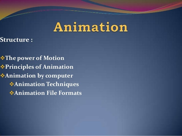 Structure : The power of Motion Principles of Animation Animation by computer Animation Techniques Animation File For...