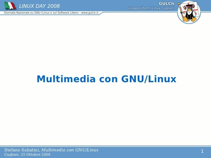 L Multimedia                   con GNU/Linux              oStefano Sabatini, Multimedia con GNU/Linux                   1C...