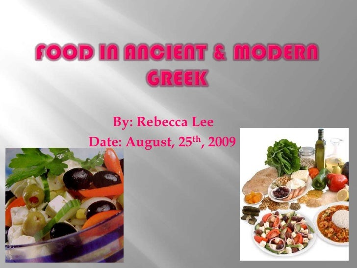 Food in Ancient & Modern Greek<br />                         By: Rebecca Lee <br />                  Date: August, 25th, 2...