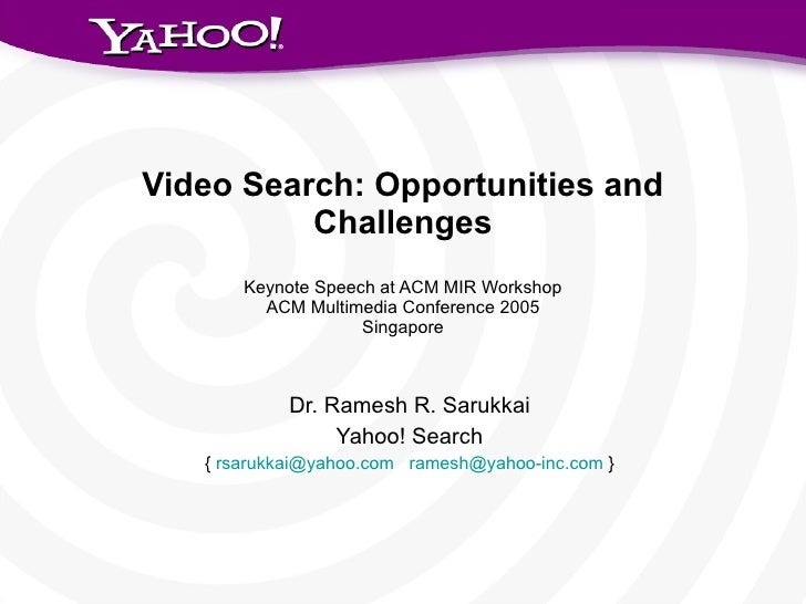 Video Search: Opportunities and Challenges Keynote Speech at ACM MIR Workshop ACM Multimedia Conference 2005 Singapore Dr....