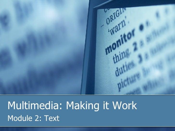 Multimedia: Making it Work Module 2: Text