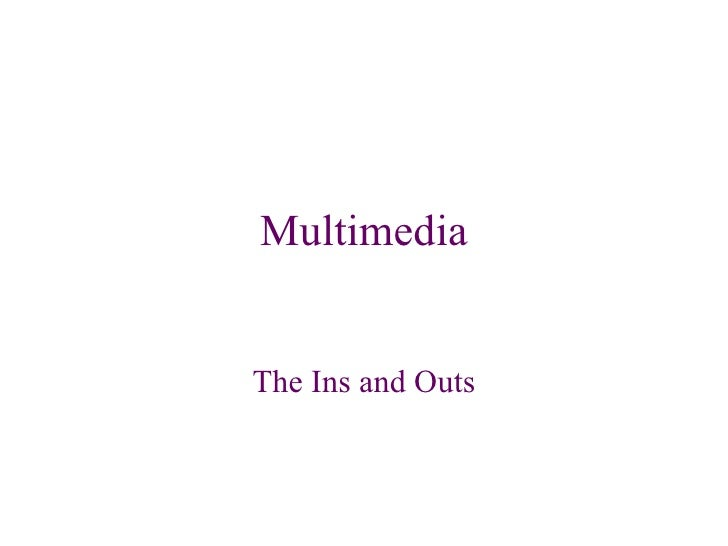 Multimedia The Ins and Outs
