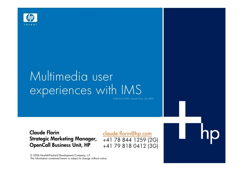 Multimedia user experiences with IMS                                                   2006-02-22-IMS_Claude Florin_V4_NSN...