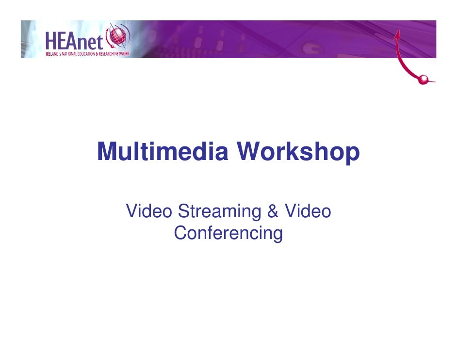 Multimedia Workshop    Video Streaming & Video        Conferencing