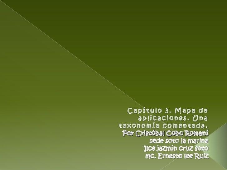 Capítulo 3. Mapa de aplicaciones. Una taxonomía comentada.Por Cristóbal Cobo Romanísede soto la marinaIlce jazmín cruz sot...