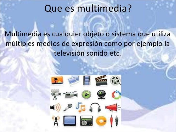 Que es multimedia? Multimedia es cualquier objeto o sistema que utiliza múltiples medios de expresión como por ejemplo la ...