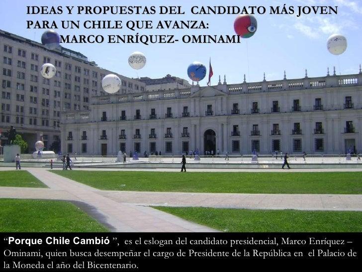 """"""" Porque Chile Cambió  """",  es el eslogan del candidato presidencial, Marco Enríquez – Ominami, quien busca desempeñar el c..."""