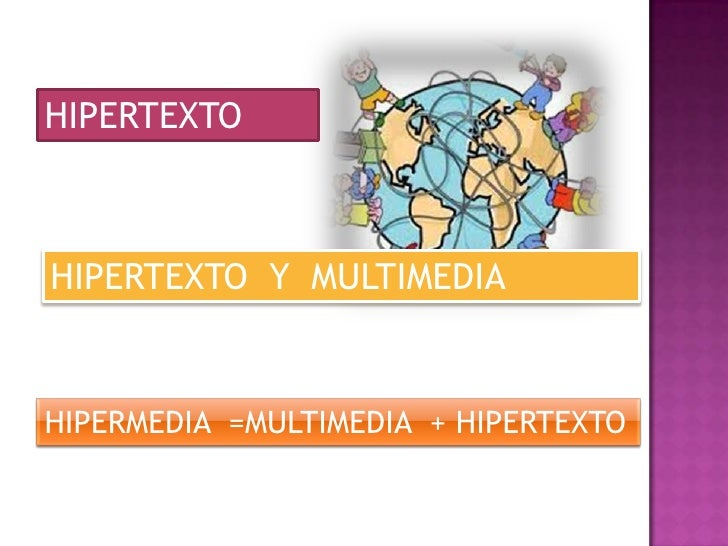 HIPERTEXTO<br />HIPERTEXTO  Y  MULTIMEDIA  <br />HIPERMEDIA  =MULTIMEDIA  + HIPERTEXTO <br />
