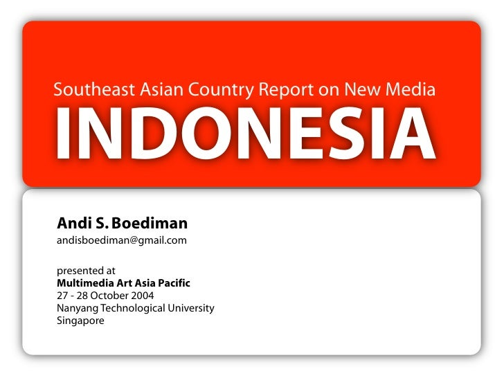 Southeast Asian Country Report on New Media   INDONESIA Andi S. Boediman andisboediman@gmail.com  presented at Multimedia ...