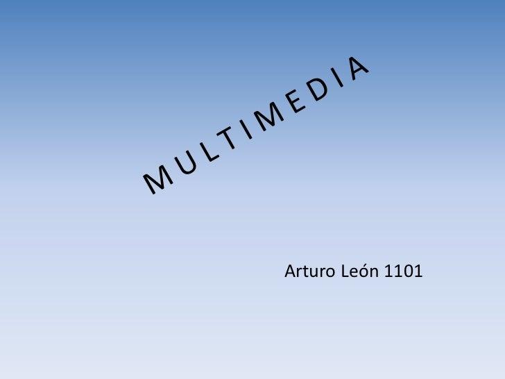 M U L T I M E D I A<br />Arturo León 1101<br />