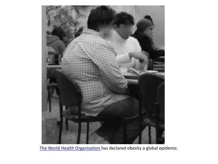 The World Health Organization has declared obesity a global epidemic. <br />