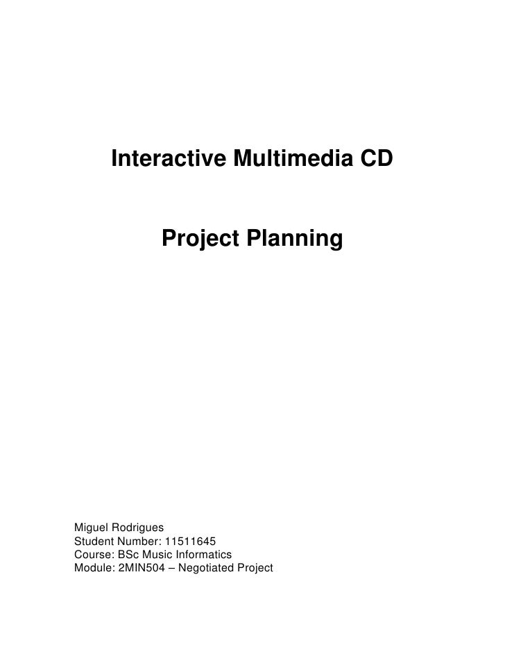 Interactive Multimedia CD                  Project Planning     Miguel Rodrigues Student Number: 11511645 Course: BSc Musi...
