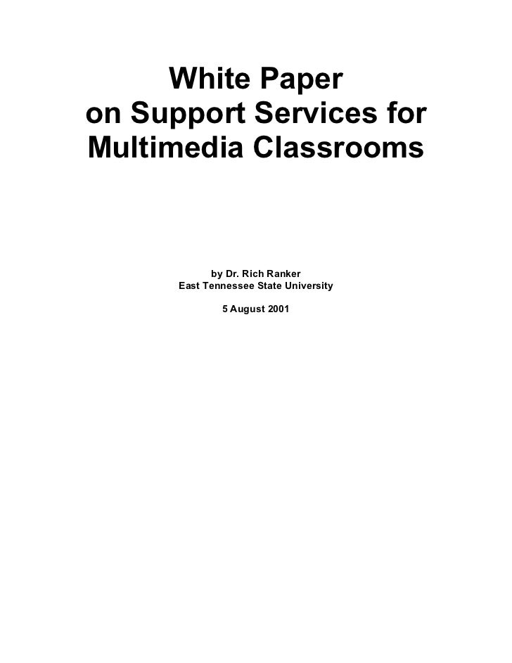 White Paperon Support Services forMultimedia Classrooms            by Dr. Rich Ranker      East Tennessee State University...