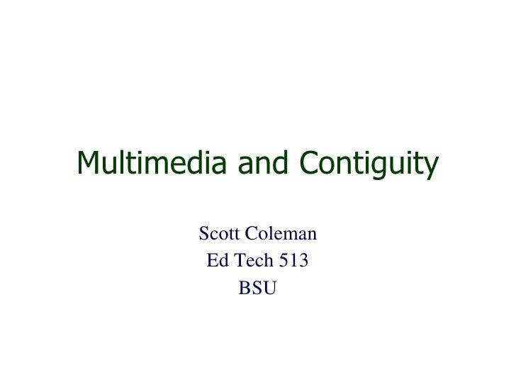 Multimedia and Contiguity Scott Coleman Ed Tech 513 BSU