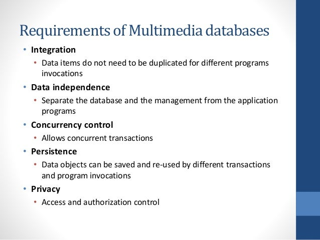 multimedia database Oracle multimedia integrates multimedia data with enterprise information stored in oracle database multimedia data can be stored, managed and retrieved with sql, pl/sql and java in the same way as standard relational data this enables rapid development and maintenance of multimedia applications using existing.