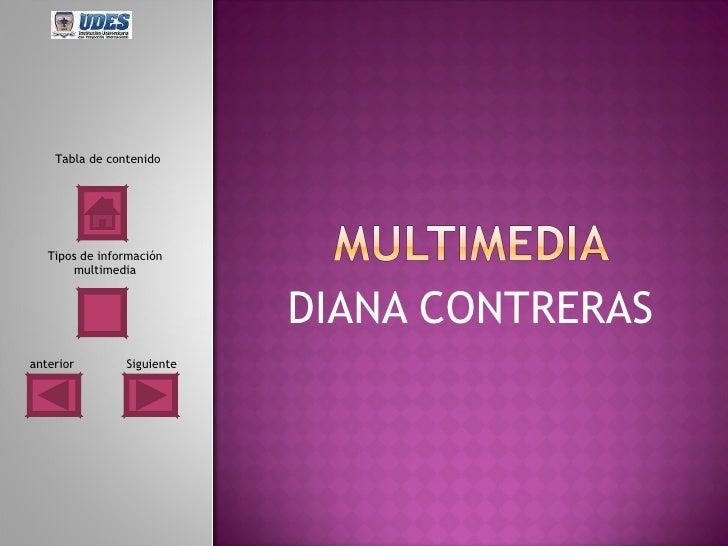 DIANA CONTRERAS Tabla de contenido Tipos de información multimedia Siguiente anterior
