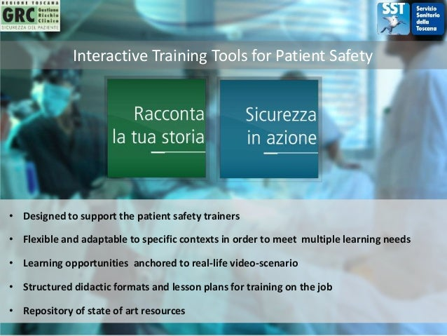 Interactive Training Tools for Patient Safety • Designed to support the patient safety trainers • Learning opportunities a...