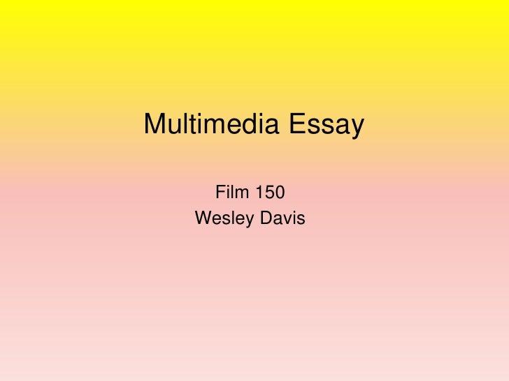Film 150<br />Wesley Davis<br />Multimedia Essay<br />