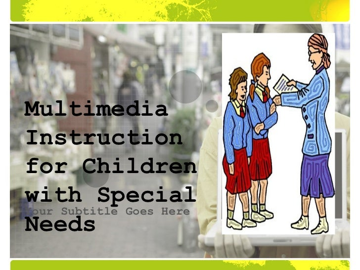 MultimediaInstructionfor Childrenwith SpecialYour Subtitle Goes HereNeeds