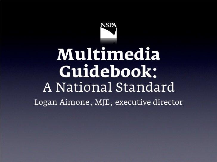 Multimedia      Guidebook:   A National Standard Logan Aimone, MJE, executive director