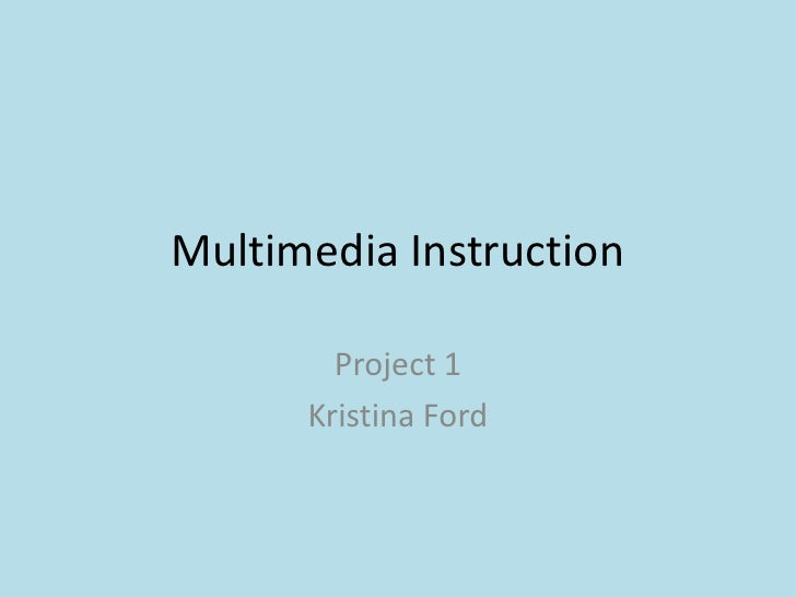 Multimedia Instruction<br />Project 1<br />Kristina Ford<br />